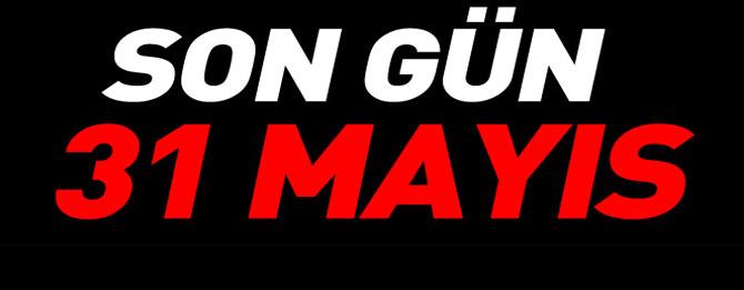 Son gün 31 Mayıs!